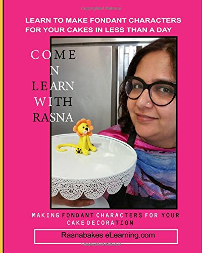 Come N Learn With Rasna: Learn to make Fondant Characters for your cake in less than a day by Rasna
