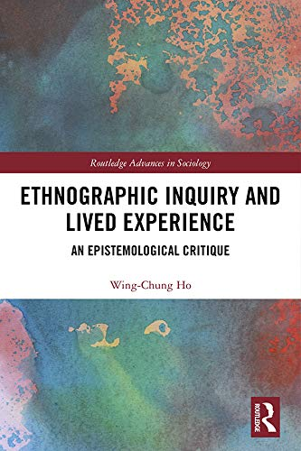 Ethnographic Inquiry and Lived Experience: An Epistemological Critique (Routledge Advances in Sociology)