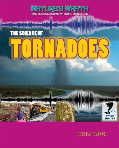 The Science of Tornadoes (Nature's Wrath: the Science Behind Natural Disasters)