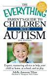 The Everything Parents Guide to Children with Autism: Expert, reassuring advice to help your child at home, at school, and at play