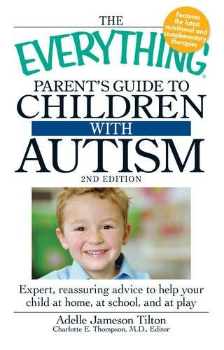 Download The Everything Parent's Guide to Children with Autism: Expert, reassuring advice to help your child at home, at school, and at play PDF