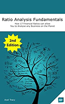 Ratio Analysis Fundamentals: How 17 Financial Ratios Can Allow You to Analyse Any Business on the Planet by [Tracy, Axel]