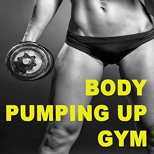 (Body Pumping up Gym (The Best Music for Aerobics, Pumpin' Cardio Power, Plyo, Exercise, Steps, Barré, Routine, Curves, Sculpting, Abs, Butt, Lean, Twerk, Slim Down Fitness Workout))