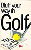 Bluff Your Way in Golf, Ravette Books Staff, 0948456760