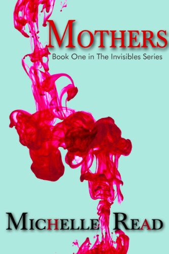 Mothers: Book One in The Invisibles Series