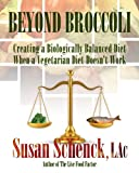 Beyond Broccoli: Creating a Biologically Balanced Diet When a Vegetarian Diet Doesn't Work