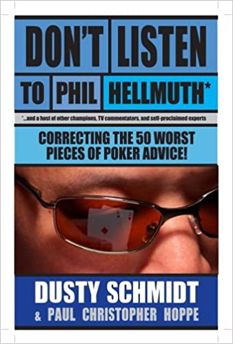 Don't Listen to Phil Hellmuth: Correcting the 50 Worst Pieces of Poker Advice!