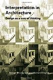 Interpretation in Architecture, Adrian Snodgrass and Richard Coyne, 0415384486