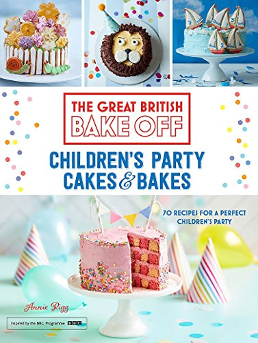 Great British Bake Off: Children's Party Cakes & Bakes by Annie Rigg