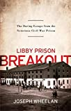 img - for Libby Prison Breakout: The Daring Escape from the Notorious Civil War Prison book / textbook / text book