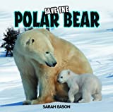 Save the Polar Bear, Sarah Eason, 1435828100