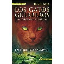 En territorio salvaje: Los gatos guerreros I - Los cuatro clanes (Los Gatos Guerreros- Los cuatro clanes nº 1)