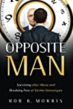 img - for Opposite Man: Surviving after Abuse and Breaking Free of Victim Stereotypes book / textbook / text book