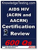 AIDS HIV (ACRN and AACRN) Certification Review (Certification in HIV Nursing Book 1)