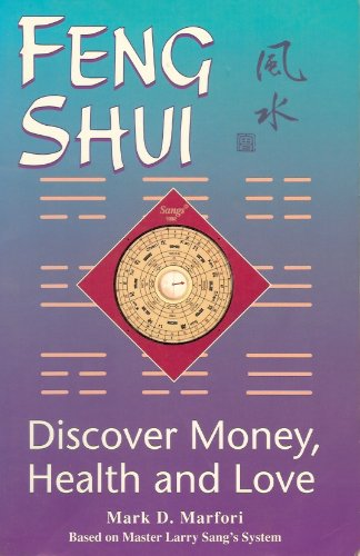 Feng Shui: Discover Money, Health and Love : Master Larry Sang's System