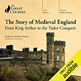 The Story of Medieval England: From King Arthur to the Tudor Conquest