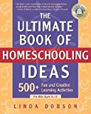 img - for The Ultimate Book of Homeschooling Ideas( 500+ Fun and Creative Learning Activities for Kids Ages 3-12)[ULTIMATE BK OF HOMESCHOOLING I][Paperback] book / textbook / text book