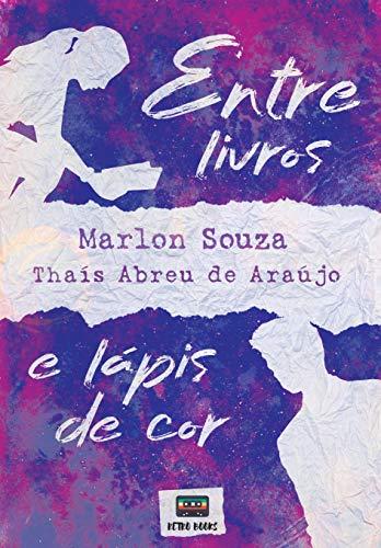 Entre livros e lápis de cor por [Souza, Marlon , Abreu , Thaís]
