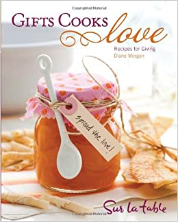 Gifts Cooks Love: Recipes For Giving: Diane Morgan, Sur La Table:  9780740793509: Amazon.com: Books