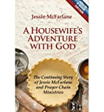 img - for [(A Housewife's Adventure with God: The Continuing Story of Jessie McFarlane and Prayer Chain Ministries )] [Author: Jessie McFarlane] [Jan-2012] book / textbook / text book