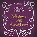 The Mistress of the Art of Death: Mistress Of The Art Of Death 1 | Ariana Franklin