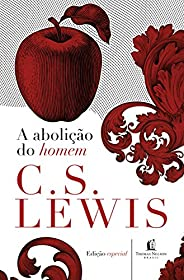 A abolição do homem (Clássicos C. S. Lewis)