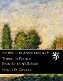 img - for Through French Eyes: Britain's Effort book / textbook / text book