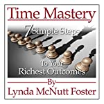 Time Mastery: 7 Simple Steps to Your Richest Outcomes | Lynda McNutt Foster