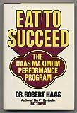 Eat to Succeed-the Haas Maximum Performance Program, Robert Haas, 0892562935