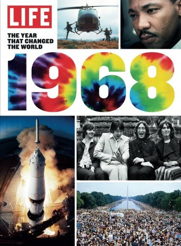 LIFE 1968: The Year That Changed the world