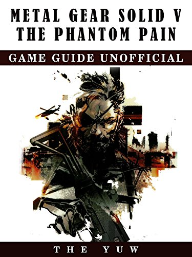Metal Gear Solid V The Phantom Pain Game Guide Unofficial (Metal Gear Solid V The Phantom Pain Review)