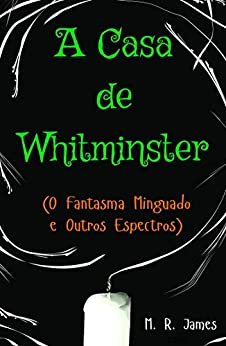 A Casa de Whitminster: O Fantasma Minguado e Outros Espectros por [James, M. R.]