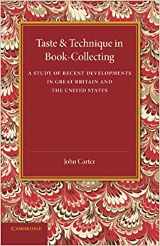 Taste and Technique in Book-Collecting: A Study of Recent Developments in Great Britain and the United States