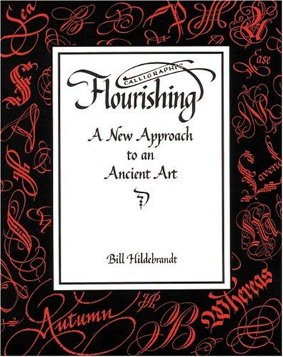 Calligraphic Flourishing: A New Approach to an Ancient Art: Bill ...