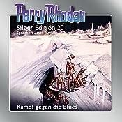 Kampf gegen die Blues (Perry Rhodan Silber Edition 20) | Clark Darlton, Kurt Brand, Kurt Mahr
