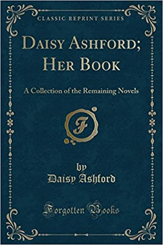 0a4af633a9ca Daisy Ashford  Her Book  A Collection of the Remaining Novels (Classic  Reprint) Paperback – July 17
