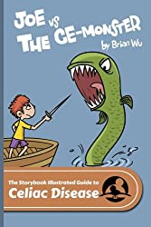 Joe Vs. The Ce-Monster: The Storybook Illustrated Guide to Celiac Disease