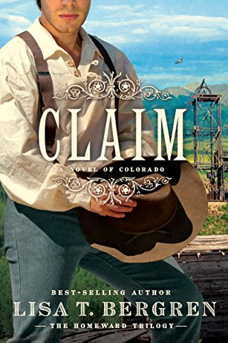 Claim: A Novel of Colorado (The Homeward Trilogy Book 3) by [Bergren, Lisa T.]