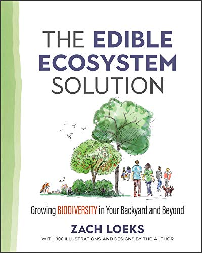 Book Cover: The Edible Ecosystem Solution: Growing Biodiversity in Your Backyard and Beyond