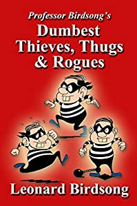 Professor Birdsong's Dumbest Thieves, Thugs, & Rogues by Leonard Birdsong ebook deal