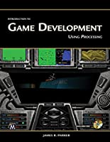 Introduction to Game Development: Using Processing Front Cover