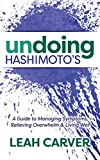 Undoing Hashimoto's: A Guide to Managing Symptoms, Relieving Overwhelm and Living Well