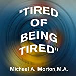 Tired of Being Tired | Michael A. Morton M.A.