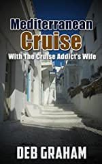 """""""Mediterranean Cruise with the Cruise Addict's Wife""""  by Deb GrahamCome along with the author of  the acclaimed """"Tips From The Cruise Addict's"""" Wife on her first trip to Europe. Seen through the eyes of a first-timer, this day to day, this hu..."""