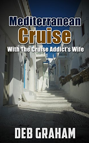Book: Mediterranean Cruise - With The Cruise Addict's Wife by Deb Graham