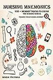 NURSING MNEMONICS: 100 + Memory Tricks to Crush the Nursing School & Trigger Your Nursing Memory