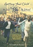 Getting Your Child to Say Yes to School, Christopher Kearney, 0195306309