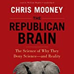 The Republican Brain: The Science of Why They Deny Science - and Reality | Chris Mooney