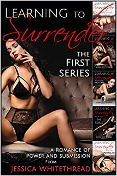 Learning to Surrender - A Romance of Power and Submission (The First Series) by [Whitethread, Jessica]