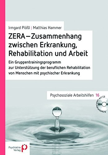 ZERA - Zusammenhang zwischen Erkrankung, Rehabilitation und Arbeit: Ein Gruppentrainingsprogramm zur Unterstützung der beruflichen Rehabilitation von ... Erkrankung (Psychosoziale Arbeitshilfen)